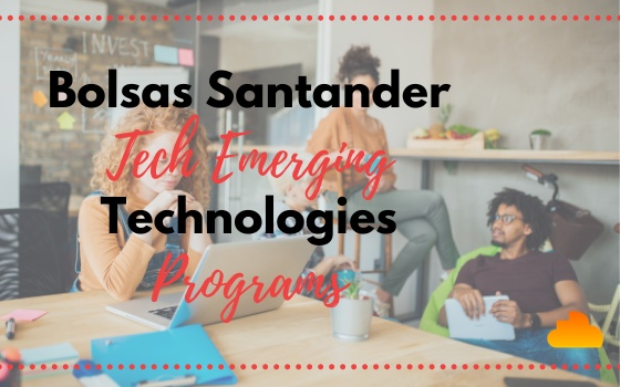 Bolsas Santander Tech Emerging Technologies Programs